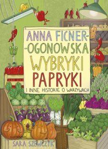 okładka książki Anny Ficner-Ogonowskiej wybryki papryki i inne historie o warzywach