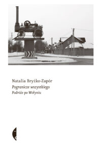 okładka książki Pogranicze wszystkiego. Podróże po Wołyniu Natalii Bryżko-Zapór