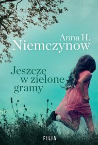 okładka książki Anny Niemczynow Jeszcze w zielone gramy