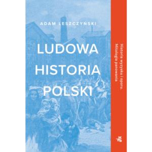 okładka książki Adama Leszczyńskiego Ludowa historia Polski