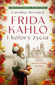 okładka książki Frida Cahlo i kolory życia Caroline Bernard