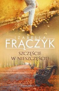 okładka książki Izabelli Frączyk Szczęście w nieszczęściu