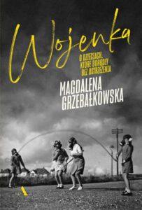 okładka książki Magdaleny Grzebałkowskiej pt. Wojenka